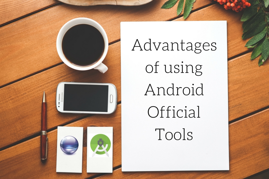 Advantages of using Android Official Tools