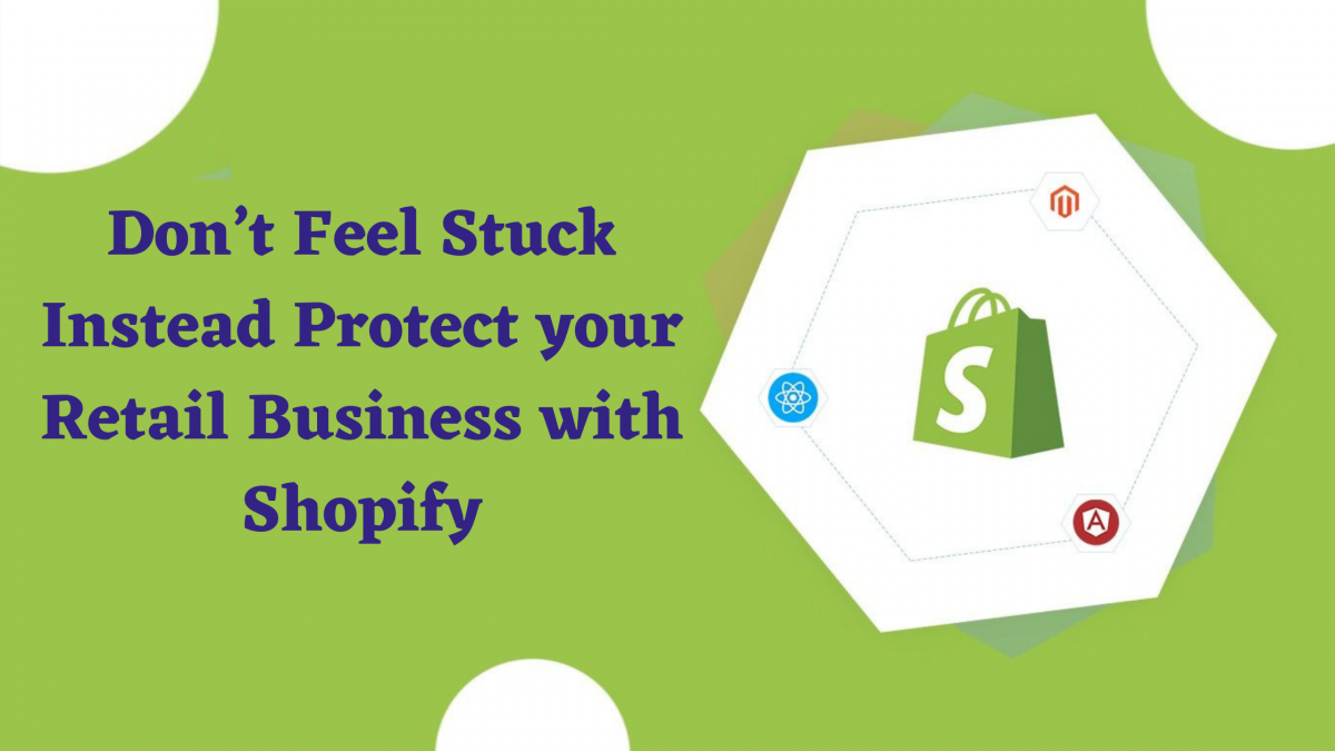 Don't Feel Stuck Instead Protect your Retail Business with Shopify