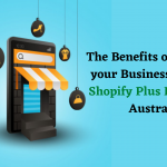 The Benefits obtained to your Business through Shopify Plus Experts in Australia