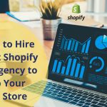 Benefits to Hire the Right Shopify Expert Agency to Set Up Your Online Store